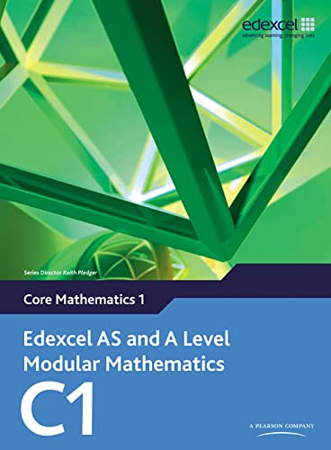 Edexcel AS and A Level Modular Mathematics Core Mathematics 1 C1 By Keith Pledger