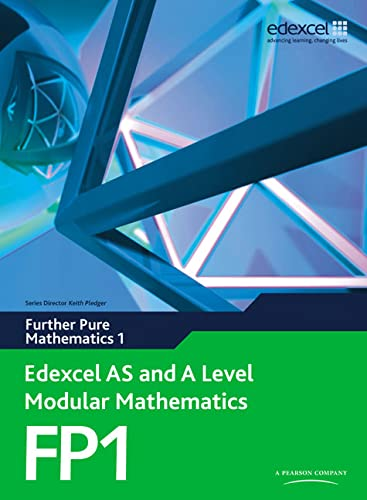 Edexcel AS and A Level Modular Mathematics Further Pure Mathematics 1 FP1: Edexcel's Own Course for the New GCE Specification by Keith Pledger