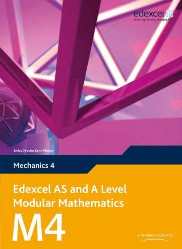 Edexcel AS and A Level Modular Mathematics - Mechanics 4 By Keith Pledger