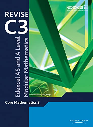 REVISE Edexcel AS and A Level Modular Mathematics Core Mathematics 3 by Keith Pledger