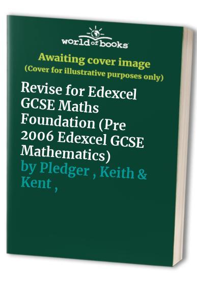 Revise for Edexcel GCSE Maths Foundation (Pre 2006 Edexcel GCSE Mathematics) by Unknown Author