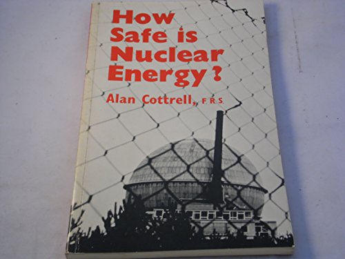 How Safe is Nuclear Energy? By Sir Alan Cottrell