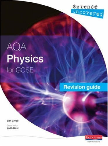 Science Uncovered: AQA GCSE Physics Revision Guide By Ben Clyde