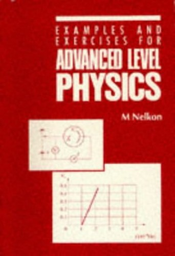 Examples and Exercises for Advanced Level Physics By Michael Nelkon