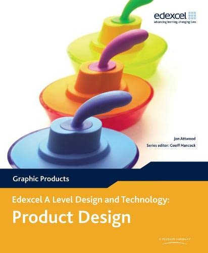 Edexcel A Level Design and Technology for Product Design: Graphic Products, 3rd edition Edited by Jon Attwood
