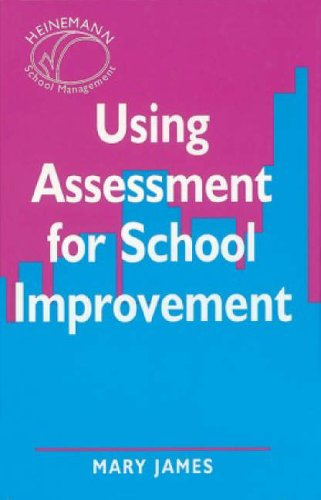 Using Assessment for School Improvement By Mary James