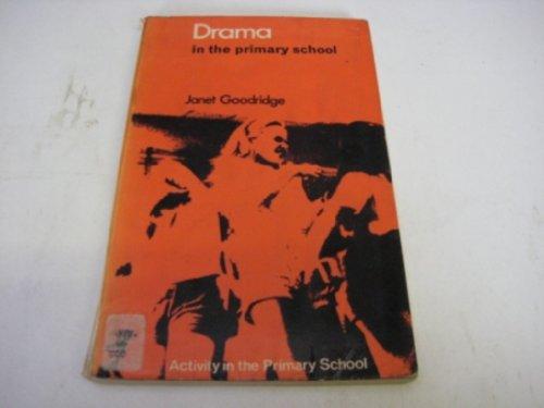 Drama in the Primary School By Janet Goodridge