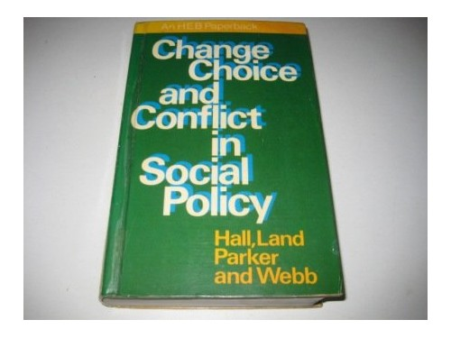 Change, Choice and Conflict in Social Policy by Phoebe Hall