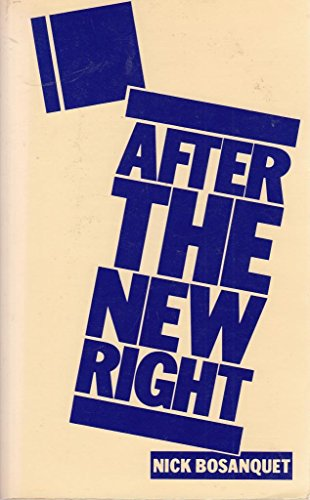 After the New Right By Nick Bosanquet