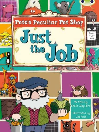 Bug Club Guided Fiction Year Two Turquoise B Pete's Peculiar Pet Shop: Just the Job By Sheila Bird
