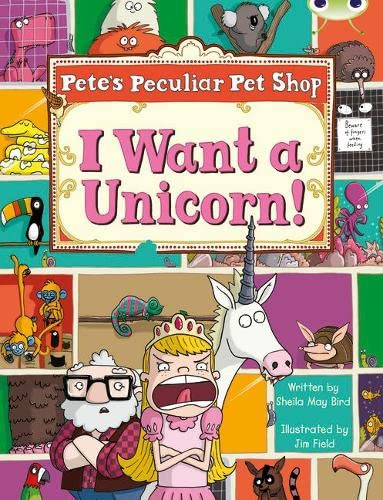 Bug Club Guided Non Fiction Year Two Purple B Pete's Peculiar Pet Shop: I Want a Unicorn! By Sheila Bird