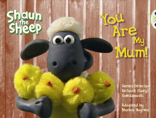 BC Yellow A/1C Shaun the Sheep: You Are My Mum! By Monica Hughes