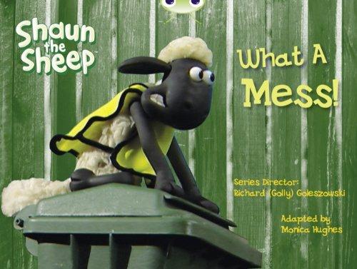 BC Yellow B/1C Shaun the Sheep: What A Mess! By Monica Hughes