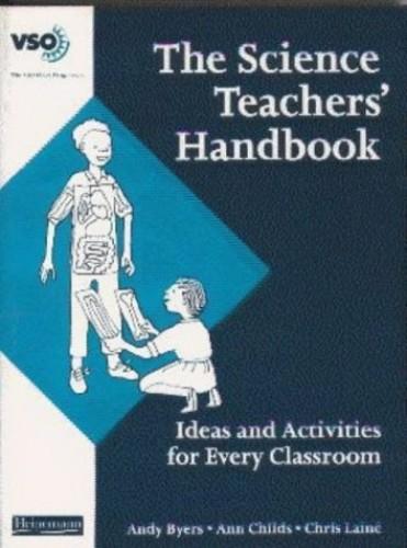 The Science Teachers' Handbook: Ideas and Activities for Every Classroom (VSO Teacher's Handbooks) By Ann Childs