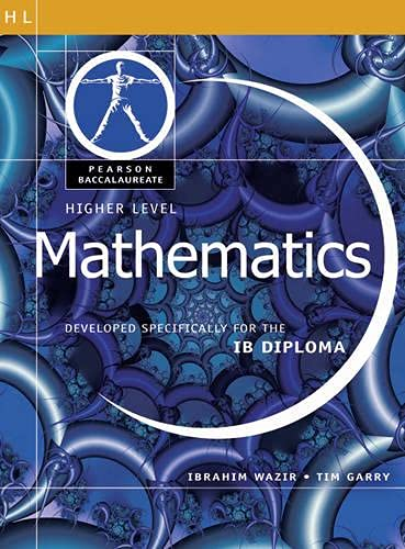 Pearson Baccalaureate: Higher Level Mathematics for the IB Diploma By Ibrahim Wazir