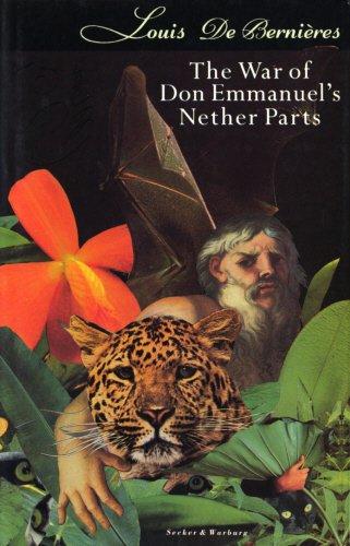 The War of Don Emanuel's Nether Parts By Louis de Bernieres