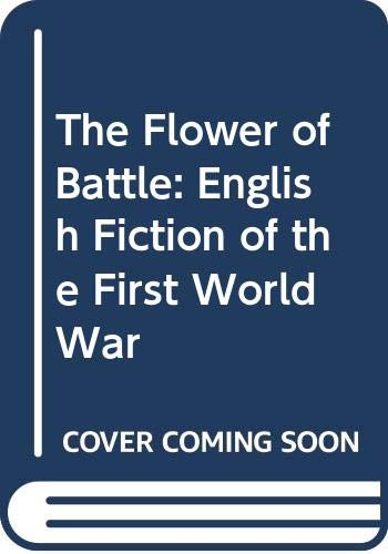 The Flower of Battle: English Fiction of the First World War by Hugh Cecil