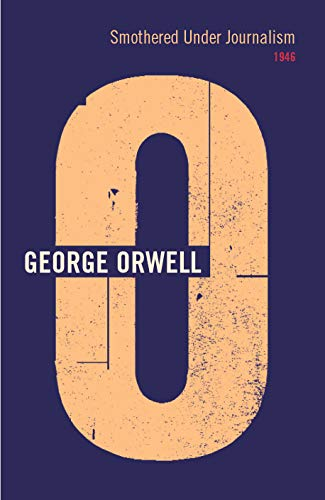 Smothered Under Journalism By George Orwell