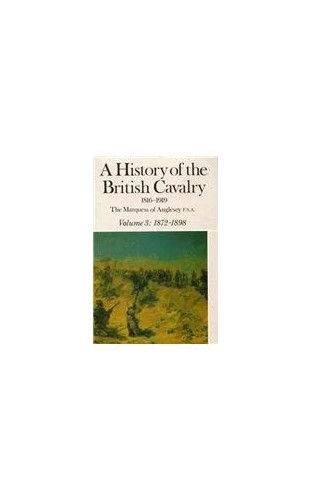 History of the British Cavalry Vol.3 1872-1898 By George Charles Henry Victor Paget,Marquess of Anglesey