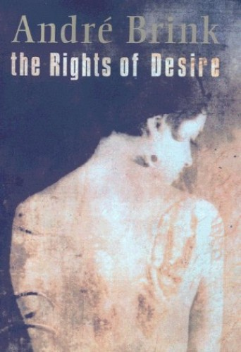 The Rights Of Desire By Andre Brink