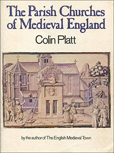 Parish Churches of Mediaeval England By Colin Platt