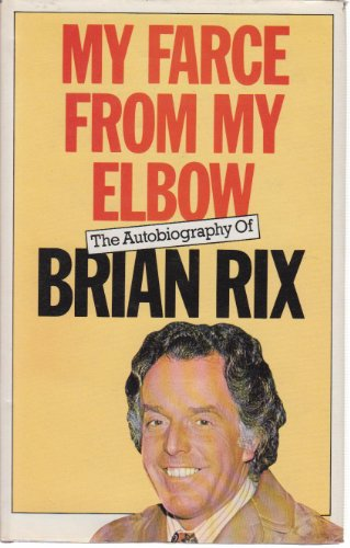 My Farce from My Elbow By Brian Rix