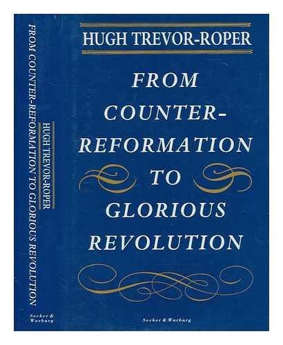 From Counter-reformation to Glorious Revolution By Hugh Trevor-Roper