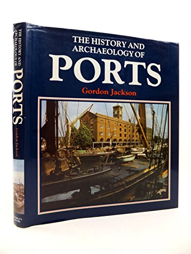 History and Archaeology of British Ports By Gordon Jackson
