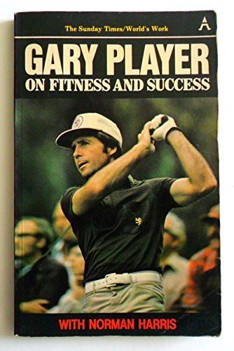 Gary Player on Fitness and Success By Gary Player