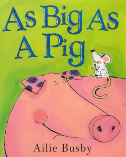 As Big as a Pig By Ailie Busby