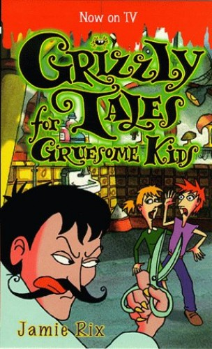 Grizzly Tales for Gruesome Kids By Jamie Rix