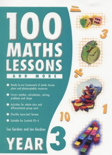 100 Maths Lessons and More for Year 3 (100 Maths Lessons & More) by Sue Gardner