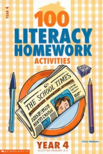 100 Literacy Homework Activities for Year 4 By Chris Webster