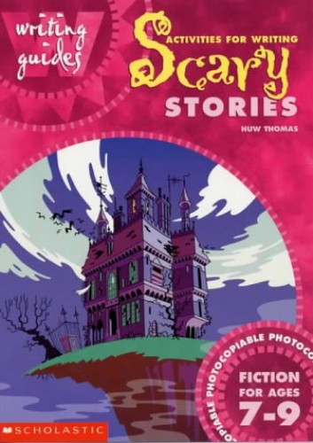 Activities for Writing Scary Stories 7-9: Fiction for Ages 7-9 by Huw Thomas