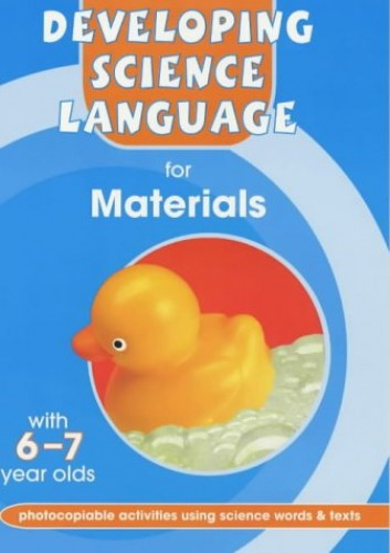 Developing Science Language for Materials with 6 -7 Year Olds: 6-7 by William Hartley
