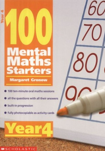 100 Mental Maths Starters year 4 By Margaret Gronow