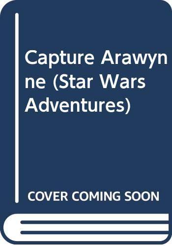 Capture Arawynne (Star Wars Adventures) By Dave Wolverton