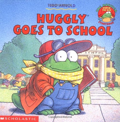 Huggly Goes to School By Tedd Arnold