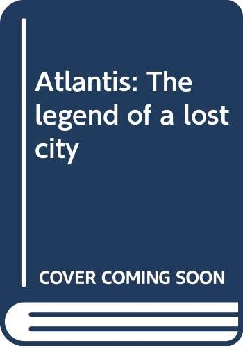 Atlantis: The legend of a lost city By Christina Balit