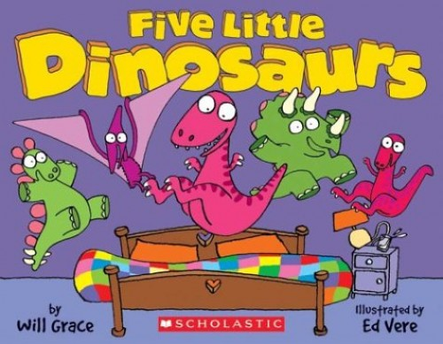 Five Dinosaurs Jumping on the Bed By Will Grace