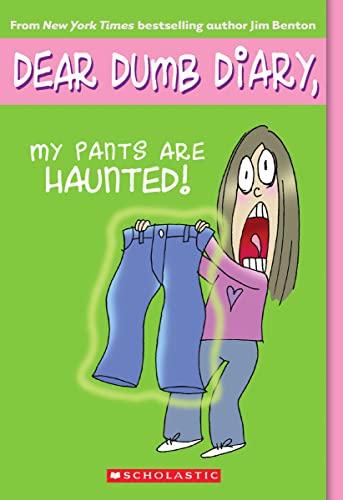Dear Dumb Diary: #2 My Pants Are Haunted By Jim Benton