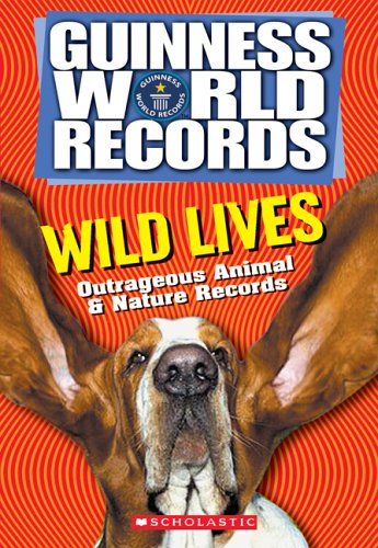 Wild Lives: Outrageous Animal & Nature Records (Guinness World Records) by Unknown Author