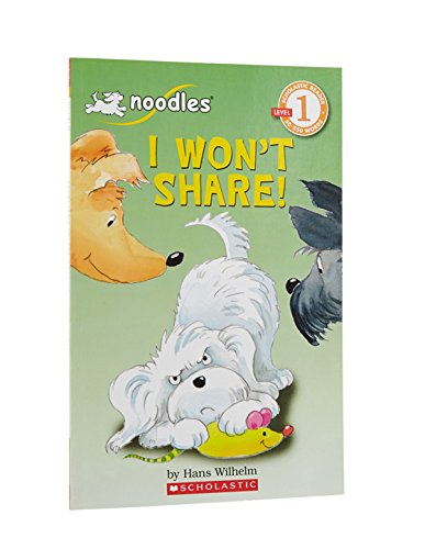 Scholastic Reader Level 1: Noodles: I Won't Share By Hans Wilhelm