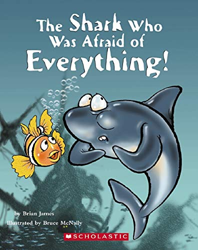 Shark Who Was Afraid of Everything! By Brian James