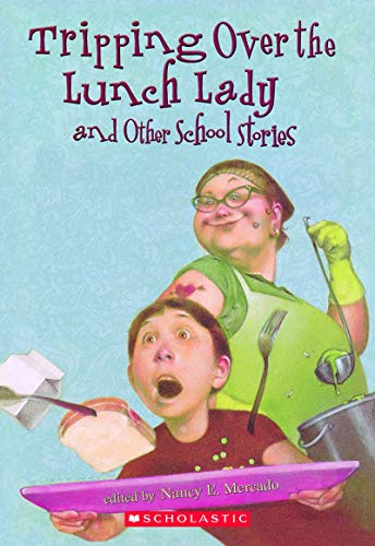Tripping Over the Lunch Lady and Other School Stories Edition: Reprint By Angela Johnson David Lubar James Proimos David Rice Susan Shreve Terry Trueman Rachel Vail Lee Wardlaw Sarah Weeks Avi