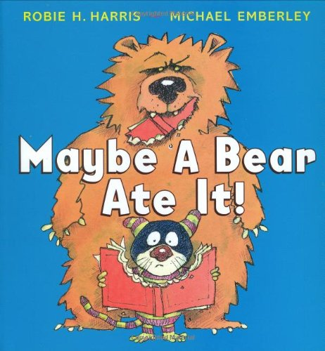 Maybe a Bear Ate It! By Robie Haris