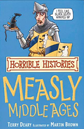 The Measly Middle Ages (Horrible Histories) by Terry Deary