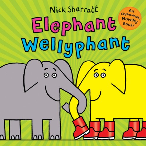 Elephant Wellyphant By Nick Sharratt