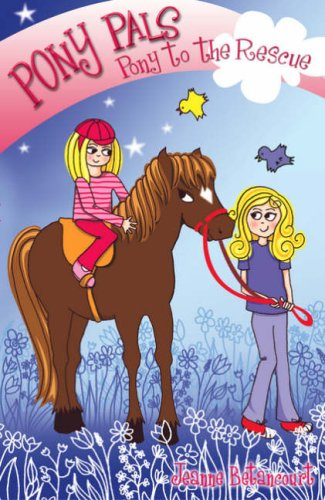 Pony to the Rescue By Jeanne Betancourt