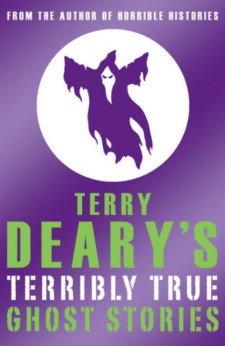 Terry Deary's Terribly True Ghost Stories By Terry Deary